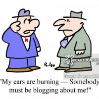 """""""My ears are burning - Somebody must be blogging about me."""""""