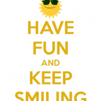 have fun and keep smiling